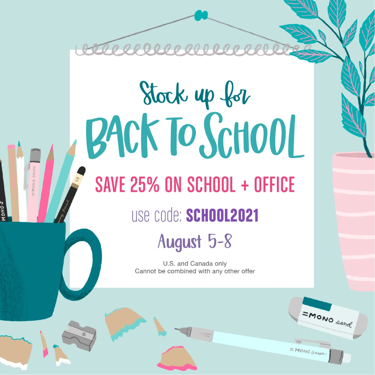 Stock up for back to school! Save 25% on School + Office category with code SCHOOL2021 August 5th through 8th. U.S. Canada Only. Cannot be combined with any other offer.