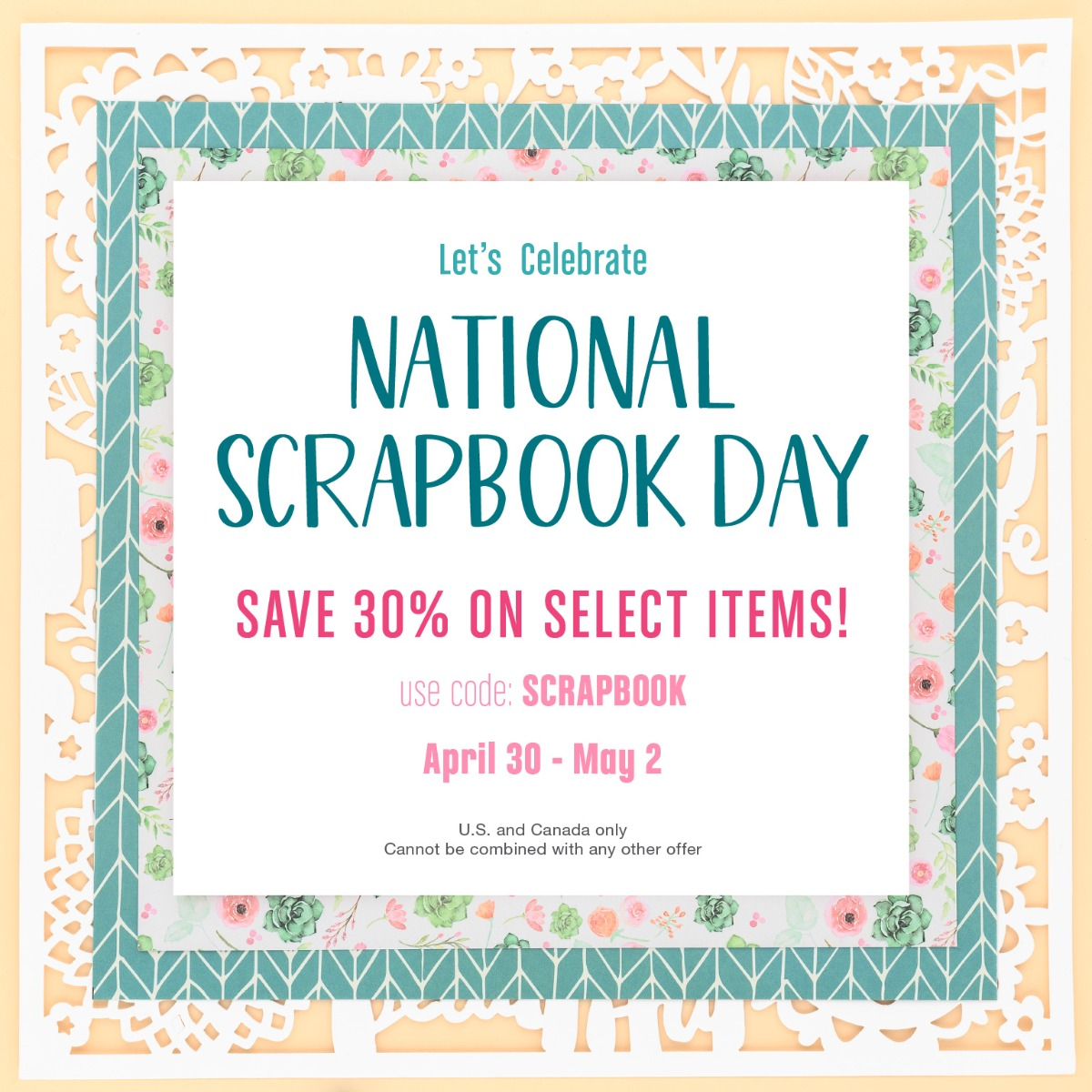 Celebrate National Scrapbooking Day with 30% Off Select Items. Included items shown below. Use code SCRAPBOOK at checkout for 30% off. Valid April 30 through May 2 in the US and Canada only. Cannot be combined with any other offer.